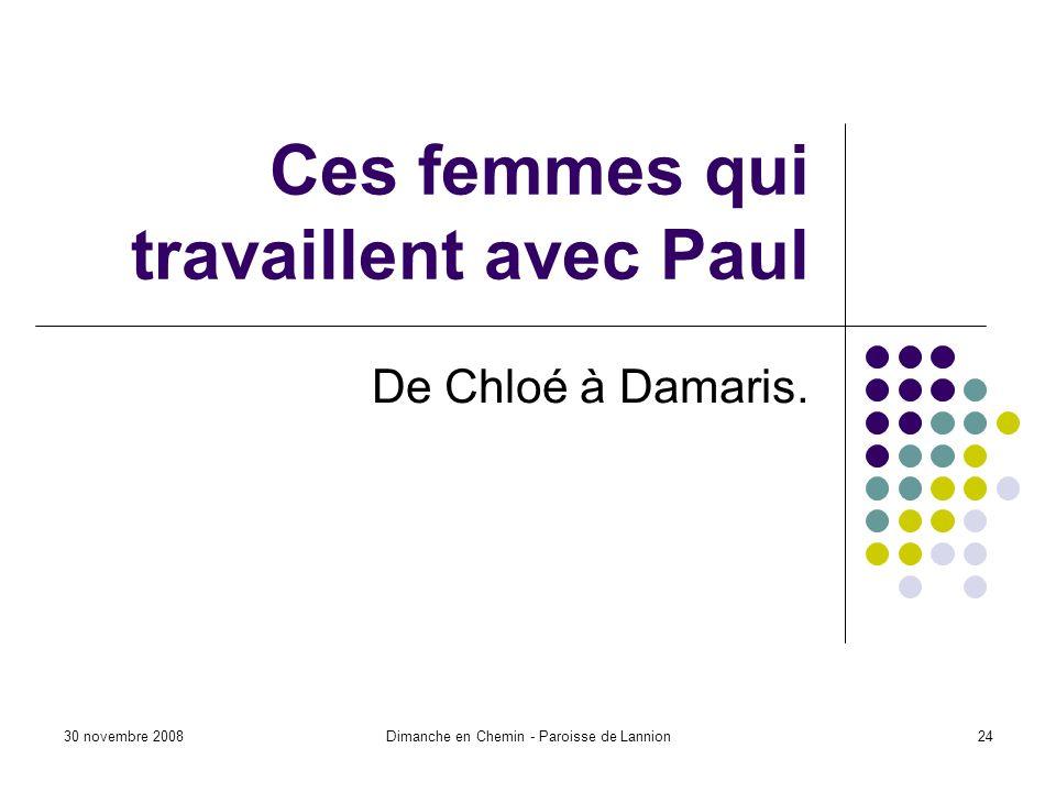 30 novembre 2008Dimanche en Chemin - Paroisse de Lannion24 Ces femmes qui travaillent avec Paul De Chloé à Damaris.