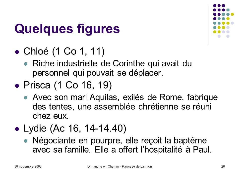 30 novembre 2008Dimanche en Chemin - Paroisse de Lannion26 Quelques figures Chloé (1 Co 1, 11) Riche industrielle de Corinthe qui avait du personnel qui pouvait se déplacer.