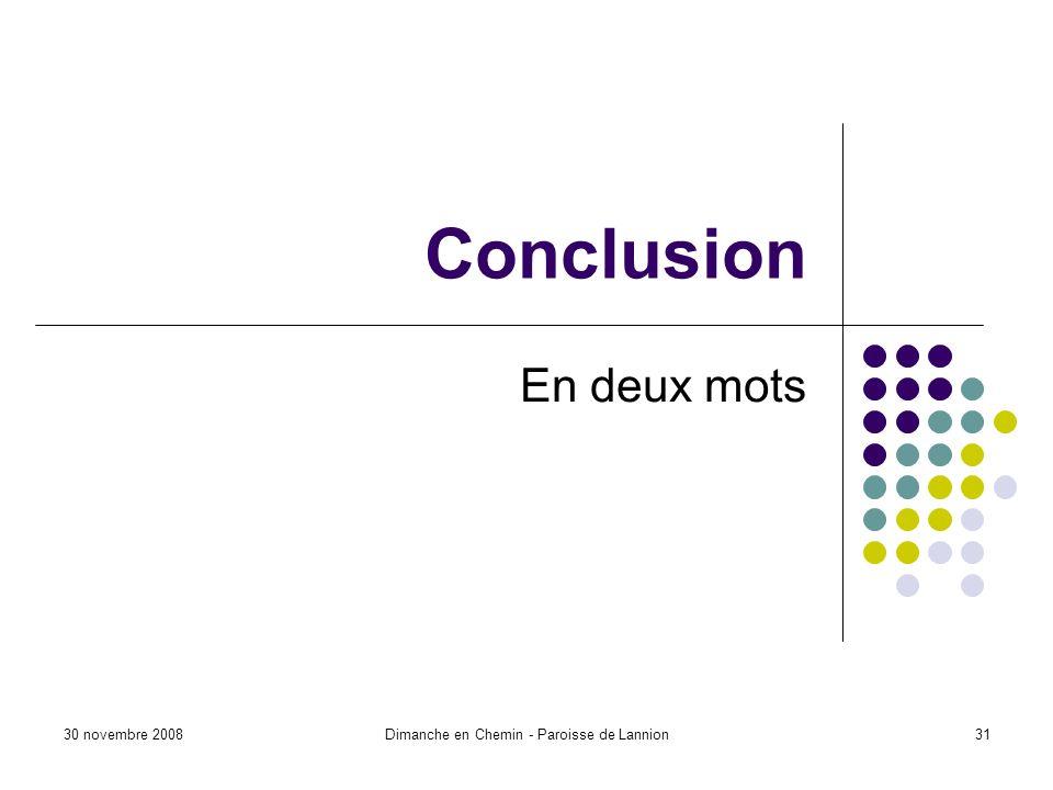 30 novembre 2008Dimanche en Chemin - Paroisse de Lannion31 Conclusion En deux mots