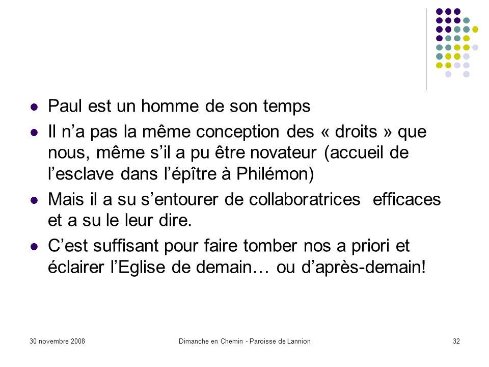 30 novembre 2008Dimanche en Chemin - Paroisse de Lannion32 Paul est un homme de son temps Il na pas la même conception des « droits » que nous, même s