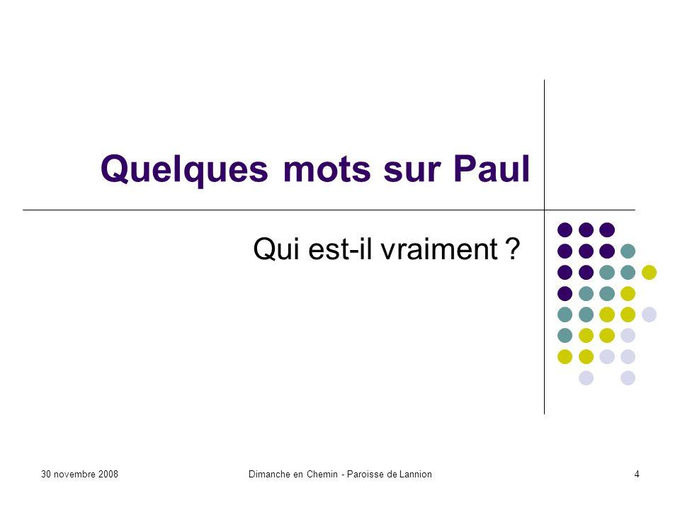 30 novembre 2008Dimanche en Chemin - Paroisse de Lannion4 Quelques mots sur Paul Qui est-il vraiment ?