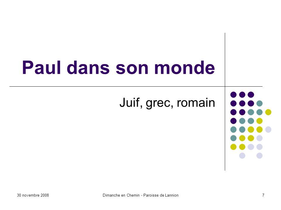 30 novembre 2008Dimanche en Chemin - Paroisse de Lannion7 Paul dans son monde Juif, grec, romain