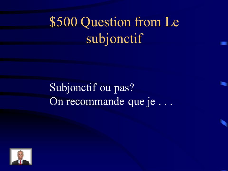 $400 Answer from Le subjonctif Oui.