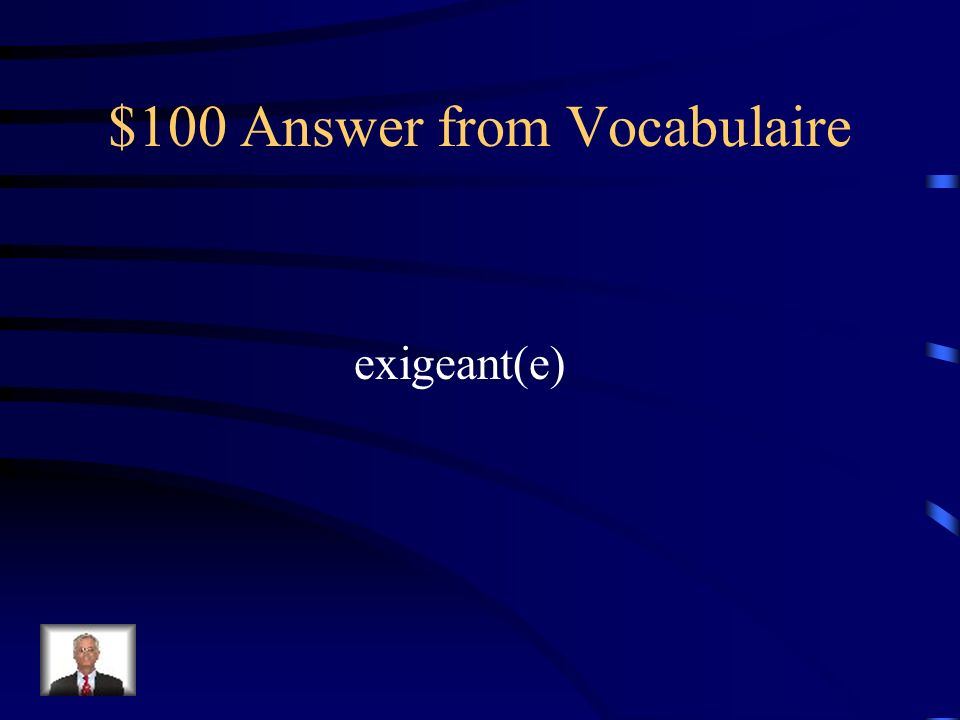 $100 Question from Vocabulaire Comment dit-on demanding