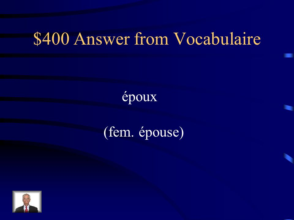 $400 Question from Vocabulaire Un synonyme pour mari est un _______.