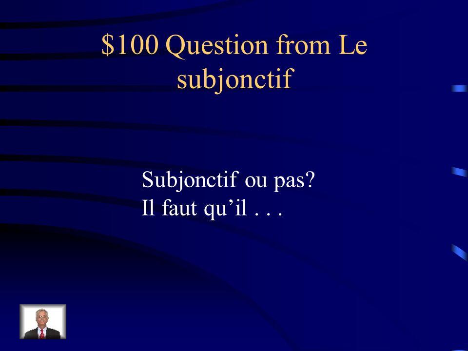 Jéopardie Le sub- jonctif Vocabu- laire Les verbes Le subjonctif Les pronoms relatifs Q $100 Q $200 Q $300 Q $400 Q $500 Q $100 Q $200 Q $300 Q $400 Q $500 La Jéopardie Finale