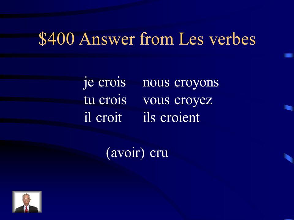 $400 Question from Les verbes Conjuguez croire au présent et au passé composé.