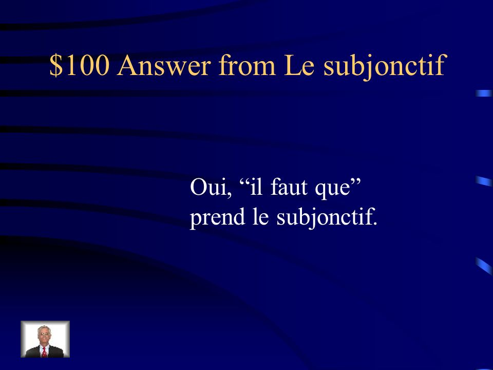 $100 Answer from Le subjonctif que...
