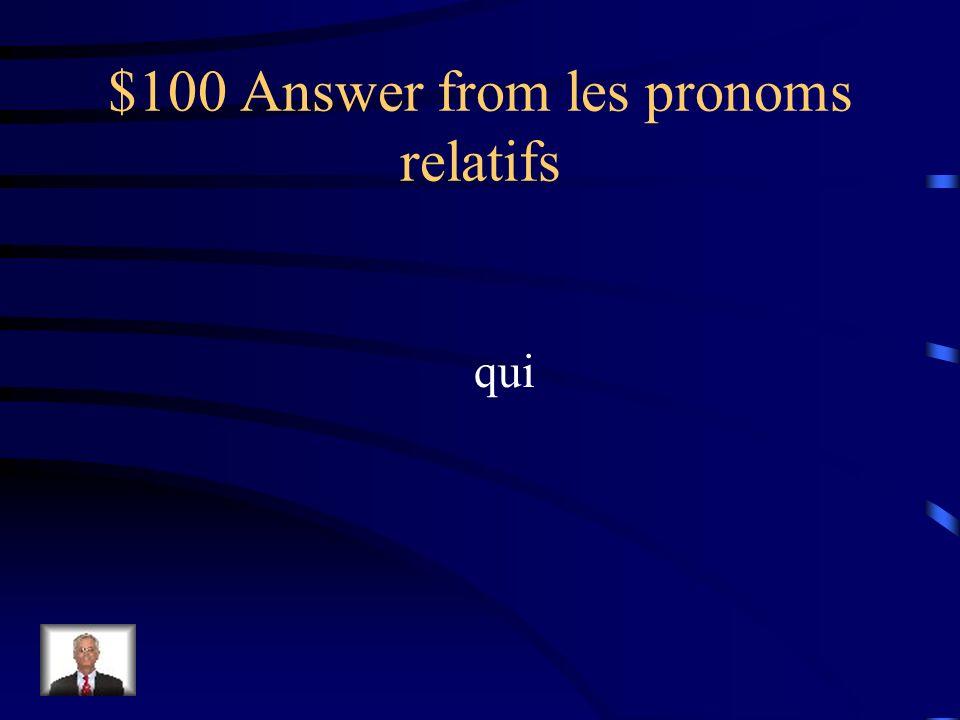 $100 Question from les pronoms relatifs Jassiste au lycée ____ est à Beavercreek, Ohio.