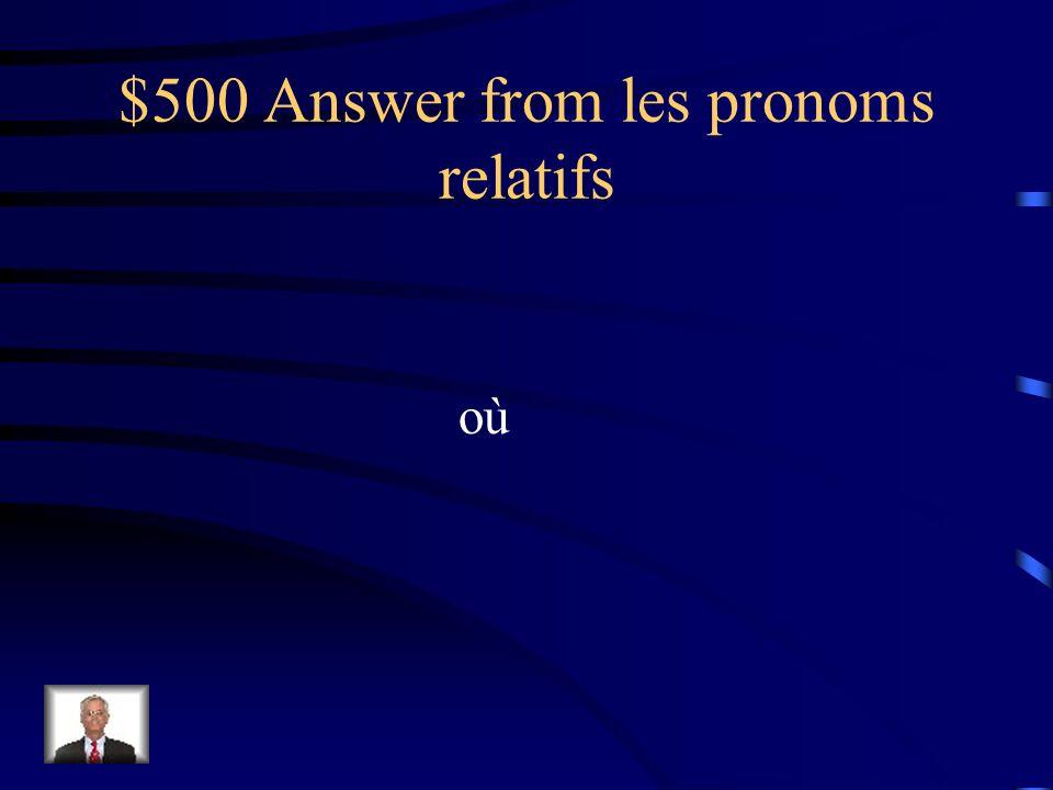 $500 Question from les pronoms relatifs Cette année-là est le temps _____ jai appris à danser.