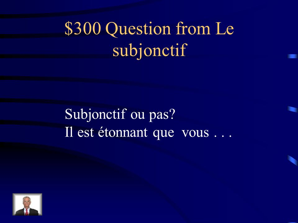 $200 Answer from Le subjonctif Non.