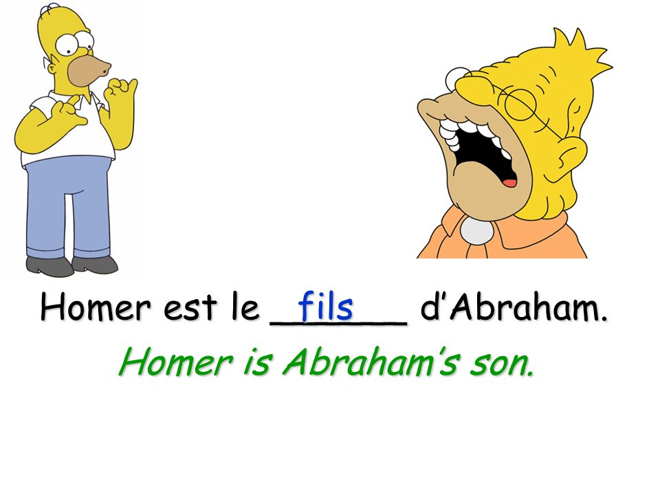 Bart est le _____ dAbraham.petit-fils Bart is Abrahams grandson.