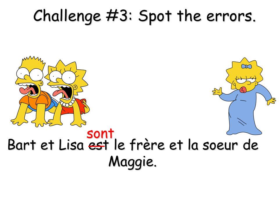 Challenge #2: Spot the error. Homer est loncle de Maggie. père