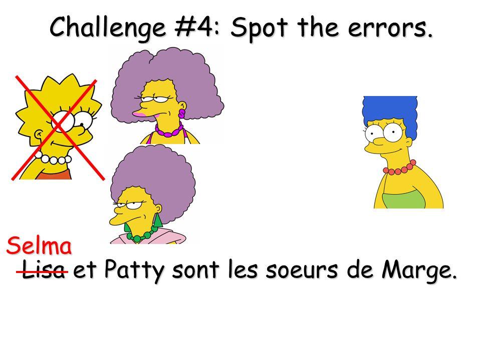 Challenge #3: Spot the errors. Bart et Lisa est le frère et la soeur de Maggie. sont