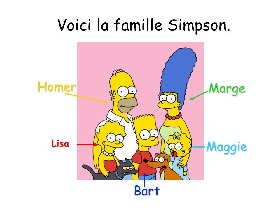 Voici la famille Simpson. Homer Marge Lisa Bart Maggie
