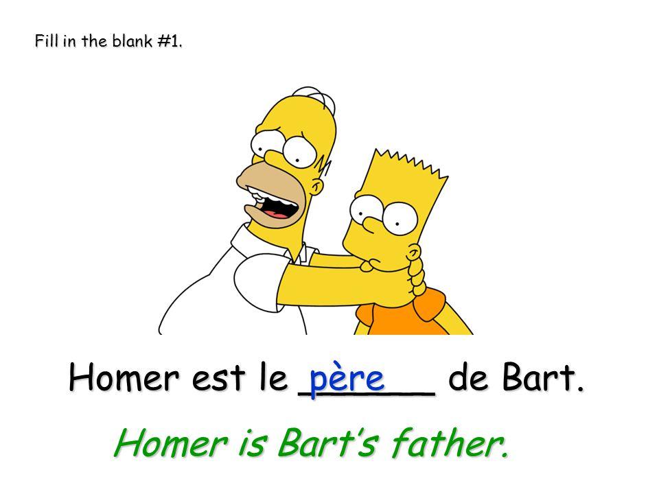 Homer est le ______ dAbraham. fils Homer is Abrahams son.