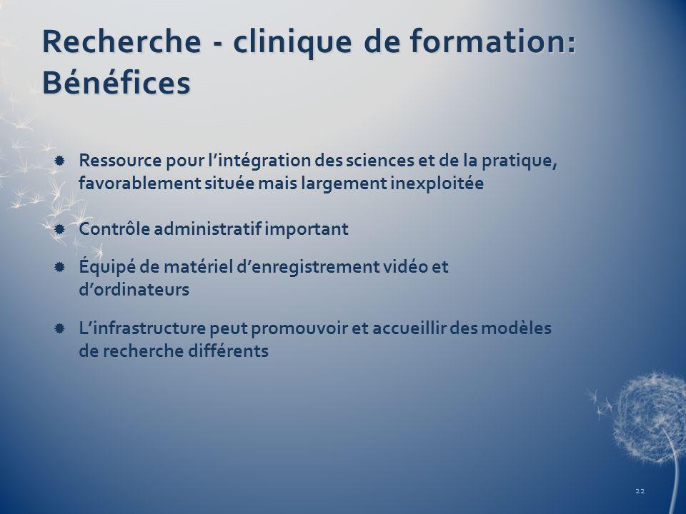 Recherche - clinique de formation: Bénéfices Ressource pour lintégration des sciences et de la pratique, favorablement située mais largement inexploit