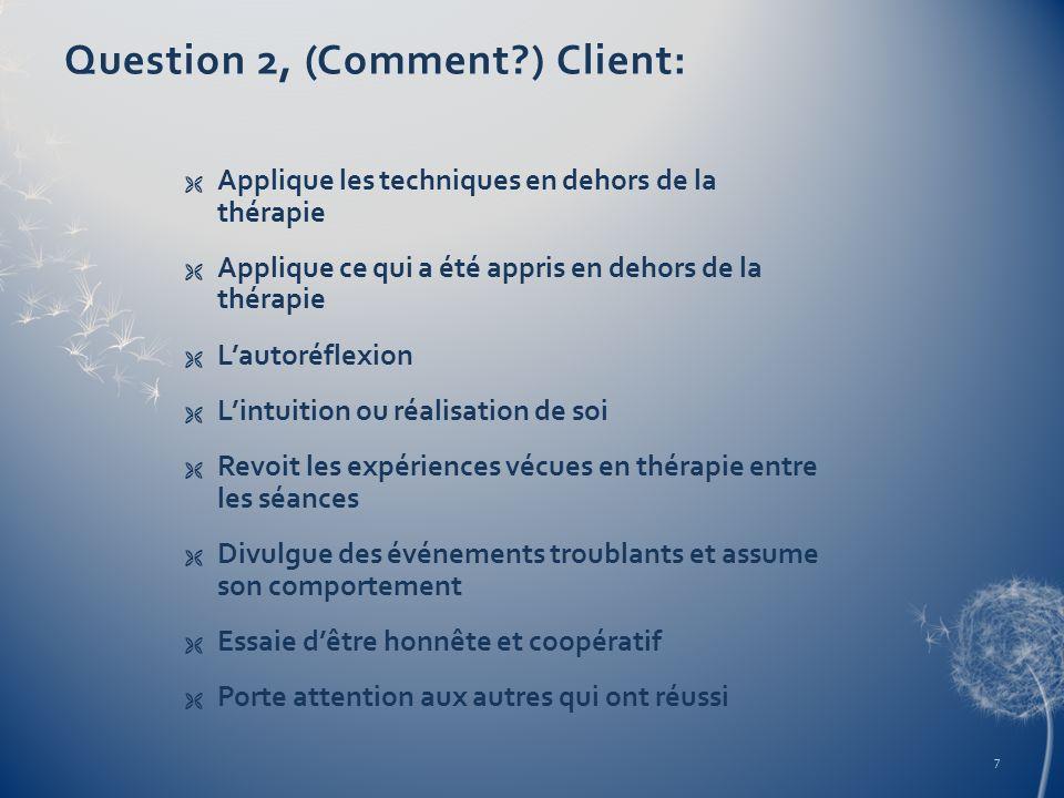Question 2, (Comment?) Client: Applique les techniques en dehors de la thérapie Applique ce qui a été appris en dehors de la thérapie Lautoréflexion L
