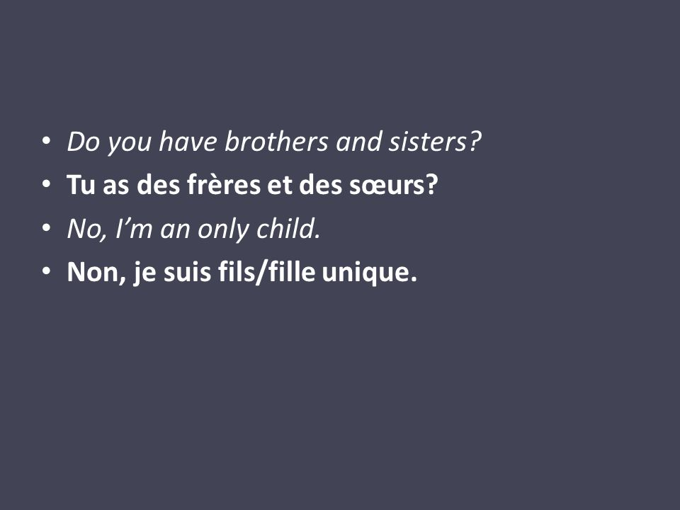 Do you have brothers and sisters. Tu as des frères et des sœurs.