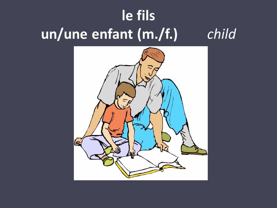 le fils un/une enfant (m./f.) child