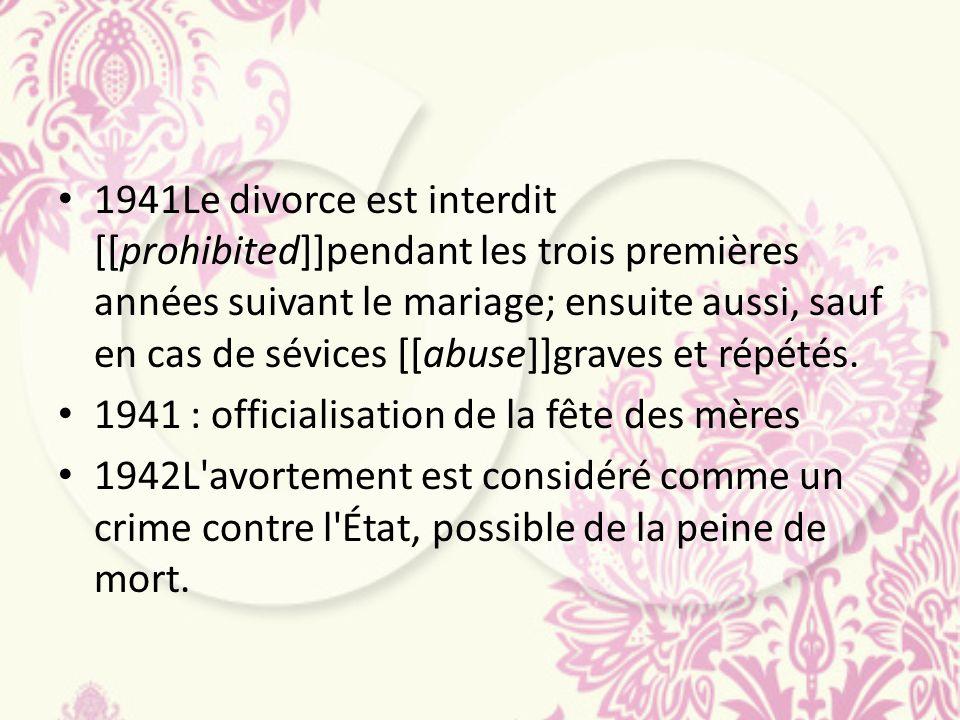 1941Le divorce est interdit [[prohibited]]pendant les trois premières années suivant le mariage; ensuite aussi, sauf en cas de sévices [[abuse]]graves