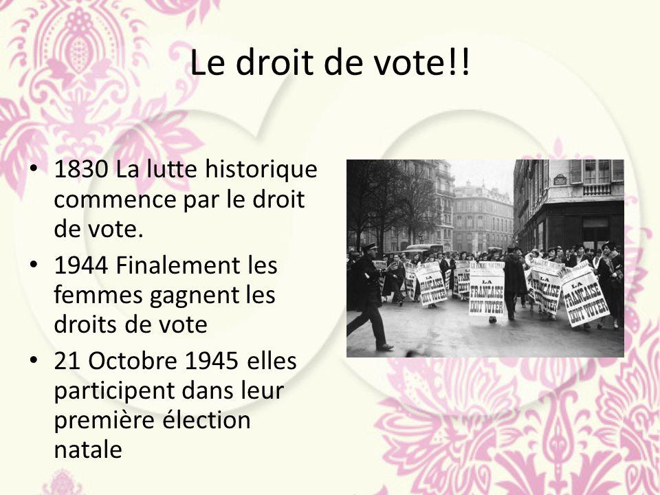 Le droit de vote!! 1830 La lutte historique commence par le droit de vote. 1944 Finalement les femmes gagnent les droits de vote 21 Octobre 1945 elles