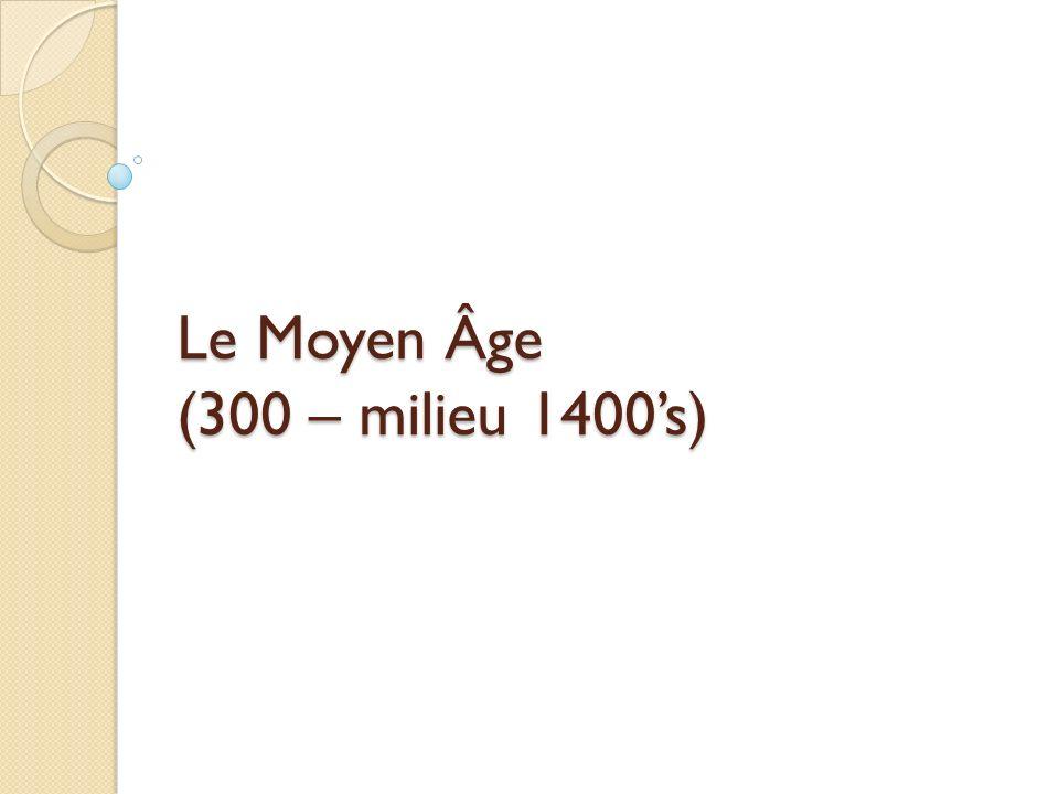 Le Moyen Âge (300 – milieu 1400s)