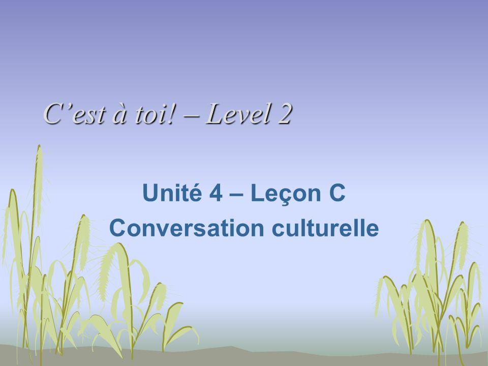 Cest à toi! – Level 2 Unité 4 – Leçon C Conversation culturelle