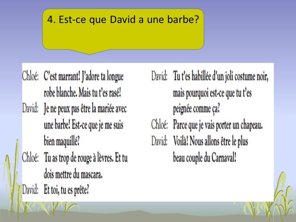 4. Est-ce que David a une barbe?