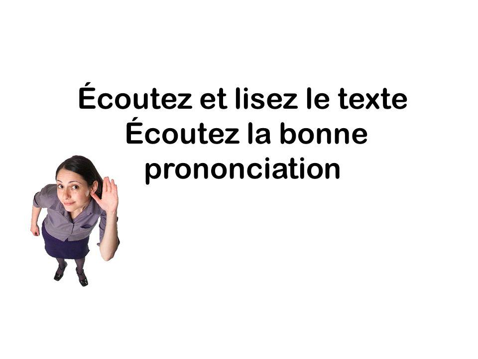 Écoutez et lisez le texte Écoutez la bonne prononciation