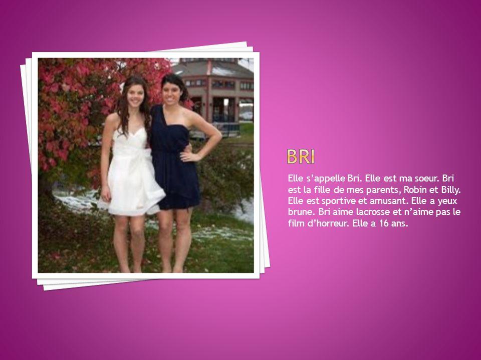 Elle sappelle Bri. Elle est ma soeur. Bri est la fille de mes parents, Robin et Billy. Elle est sportive et amusant. Elle a yeux brune. Bri aime lacro