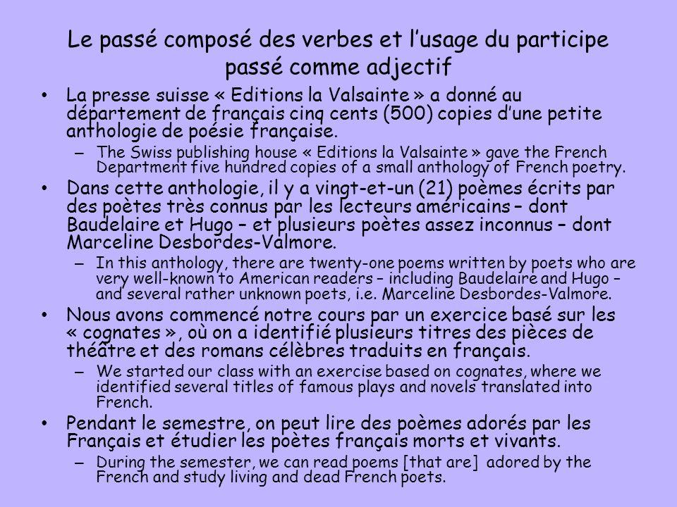Le passé composé des verbes et lusage du participe passé comme adjectif La presse suisse « Editions la Valsainte » a donné au département de français cinq cents (500) copies dune petite anthologie de poésie française.