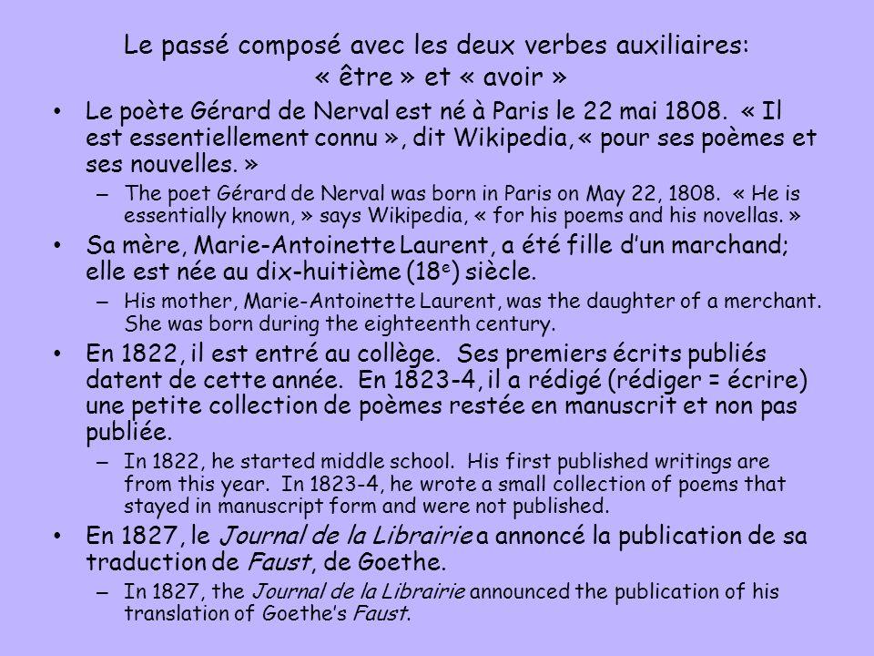 Le passé composé avec les deux verbes auxiliaires: « être » et « avoir » Le poète Gérard de Nerval est né à Paris le 22 mai 1808. « Il est essentielle