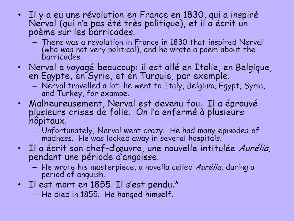 Il y a eu une révolution en France en 1830, qui a inspiré Nerval (qui na pas été très politique), et il a écrit un poème sur les barricades. – There w