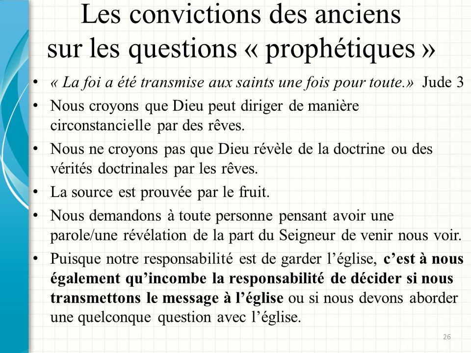 Les convictions des anciens sur les questions « prophétiques » « La foi a été transmise aux saints une fois pour toute.» Jude 3 Nous croyons que Dieu peut diriger de manière circonstancielle par des rêves.