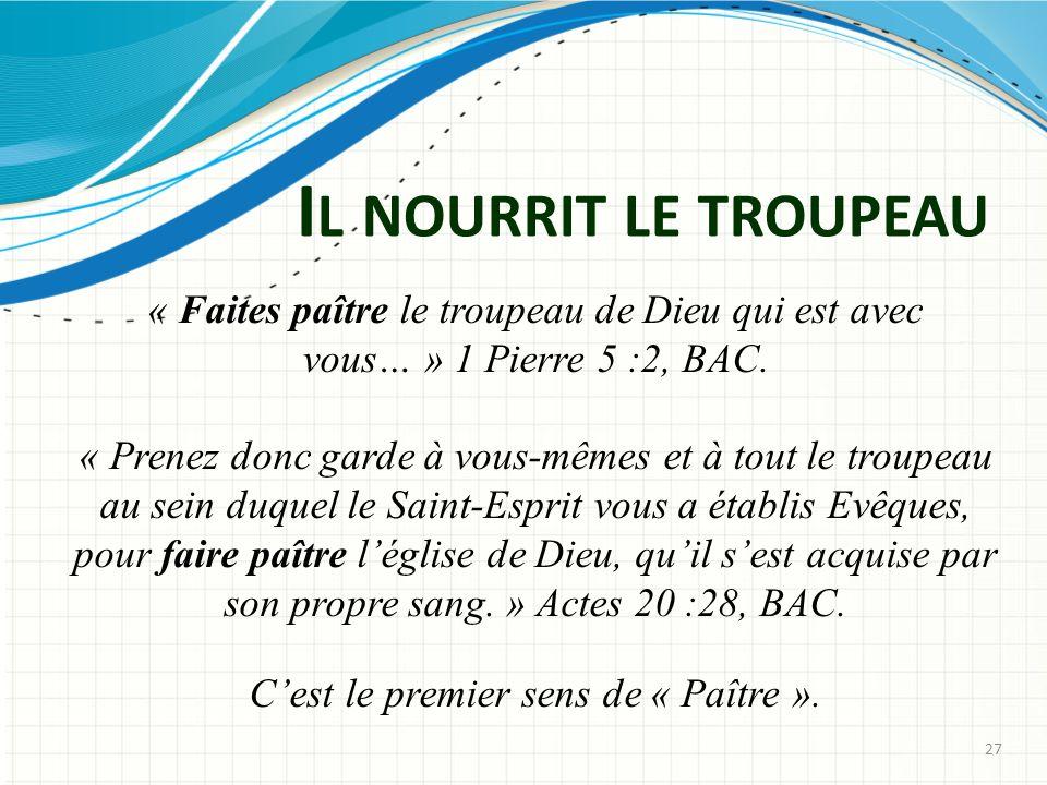 I L NOURRIT LE TROUPEAU « Faites paître le troupeau de Dieu qui est avec vous… » 1 Pierre 5 :2, BAC.
