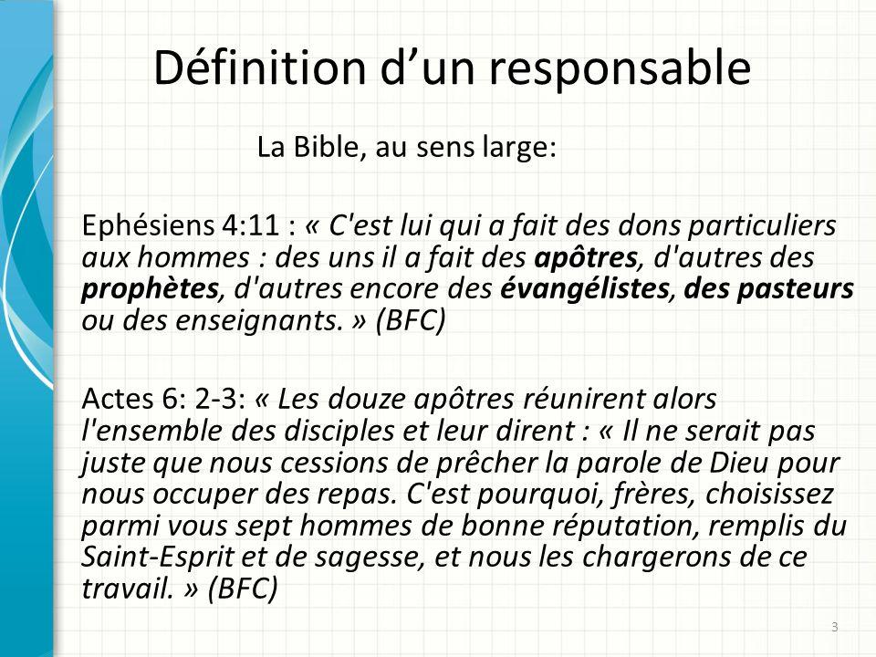 Définition dun responsable La Bible, au sens large: Ephésiens 4:11 : « C est lui qui a fait des dons particuliers aux hommes : des uns il a fait des apôtres, d autres des prophètes, d autres encore des évangélistes, des pasteurs ou des enseignants.