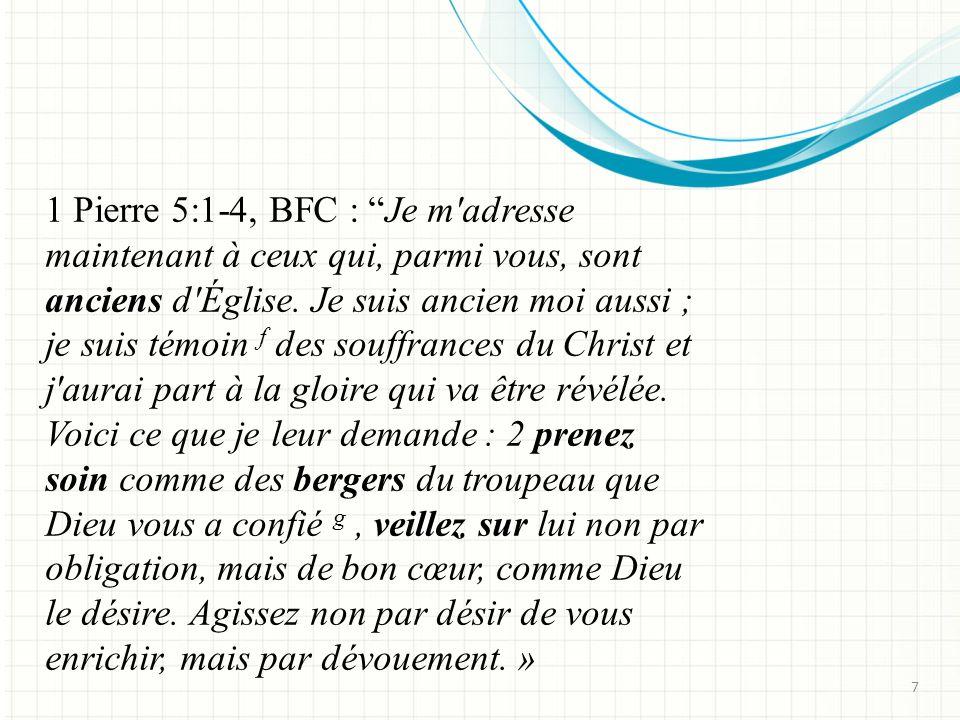 1 Pierre 5:1-4, BFC : Je m adresse maintenant à ceux qui, parmi vous, sont anciens d Église.