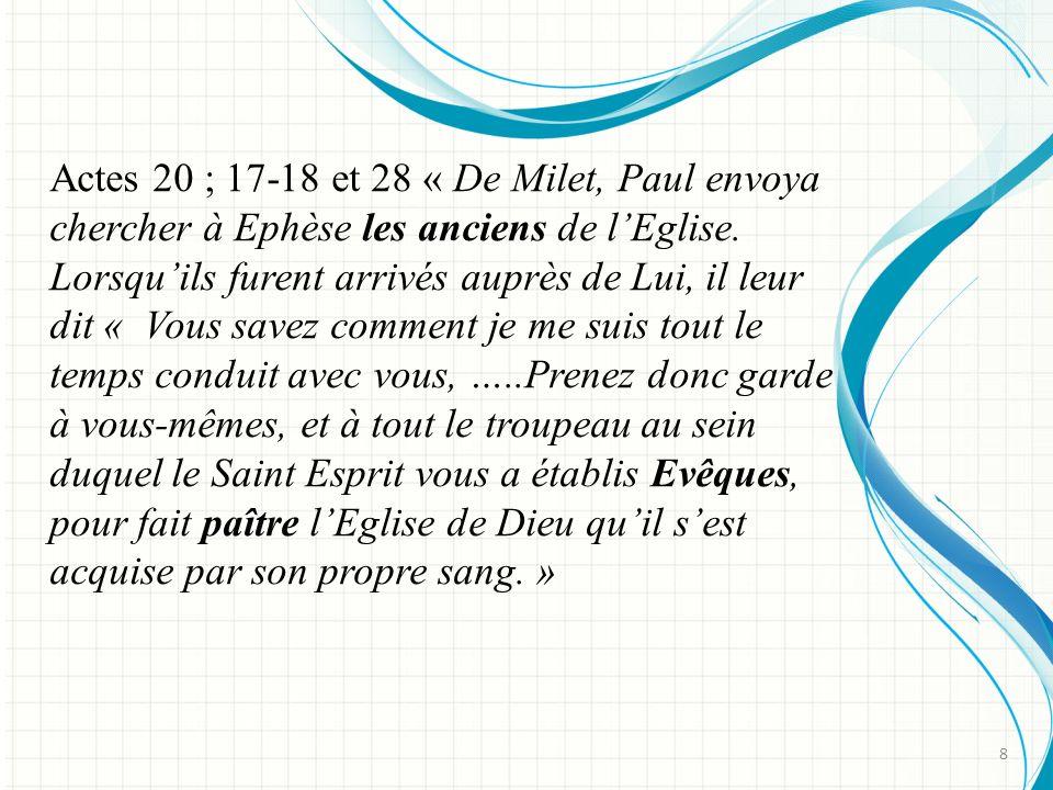 Actes 20 ; 17-18 et 28 « De Milet, Paul envoya chercher à Ephèse les anciens de lEglise.
