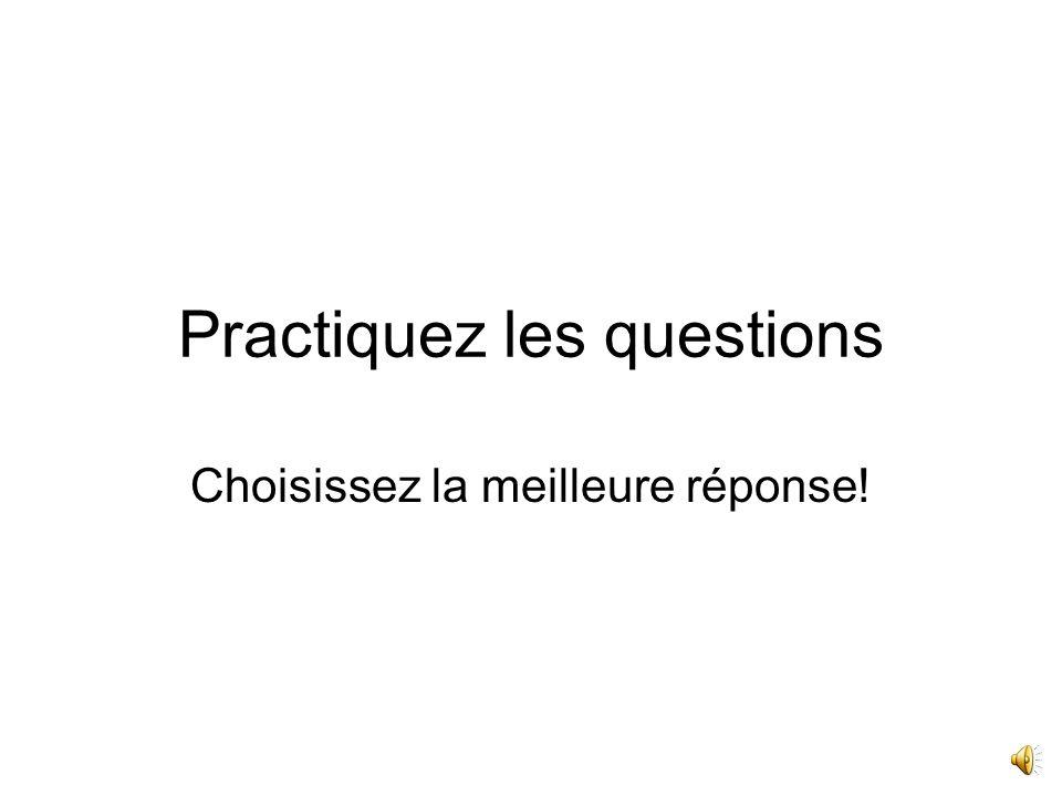 Practiquez les questions Choisissez la meilleure réponse!