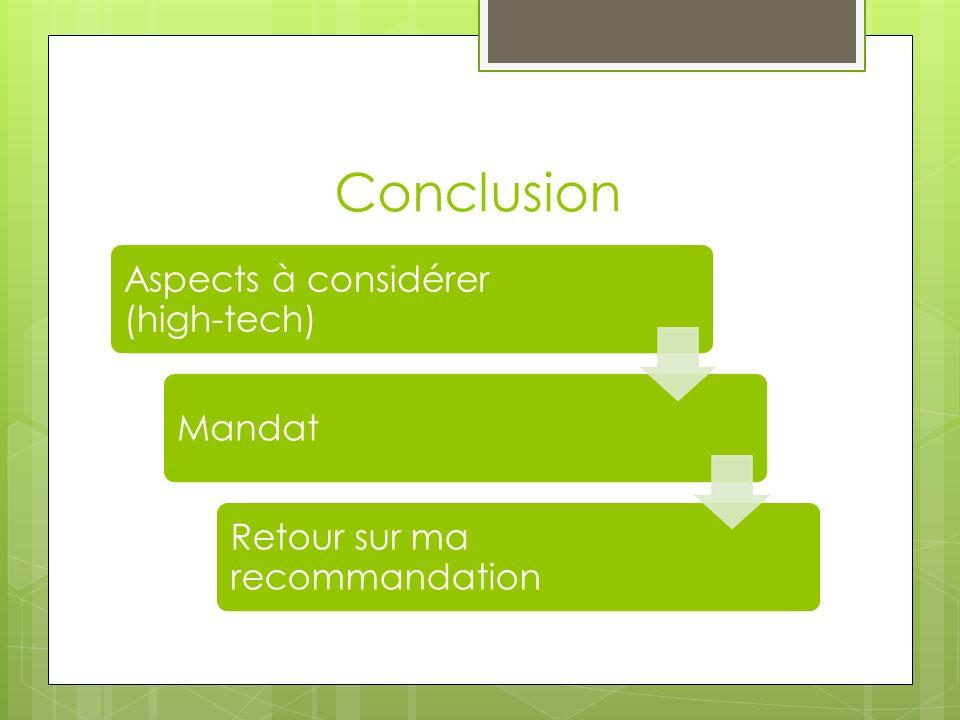 Conclusion Aspects à considérer (high-tech) Mandat Retour sur ma recommandation