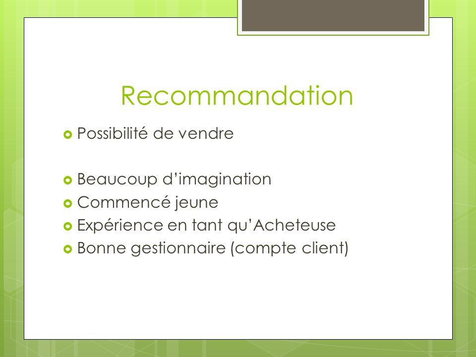 Recommandation Possibilité de vendre Beaucoup dimagination Commencé jeune Expérience en tant quAcheteuse Bonne gestionnaire (compte client)