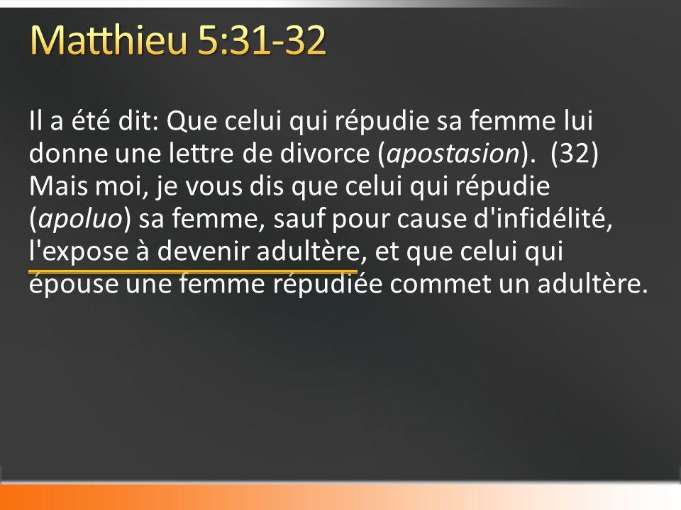 Il a été dit: Que celui qui répudie sa femme lui donne une lettre de divorce (apostasion).