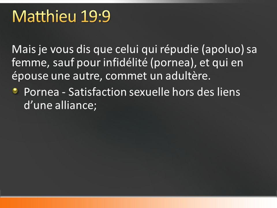 Mais je vous dis que celui qui répudie (apoluo) sa femme, sauf pour infidélité (pornea), et qui en épouse une autre, commet un adultère.