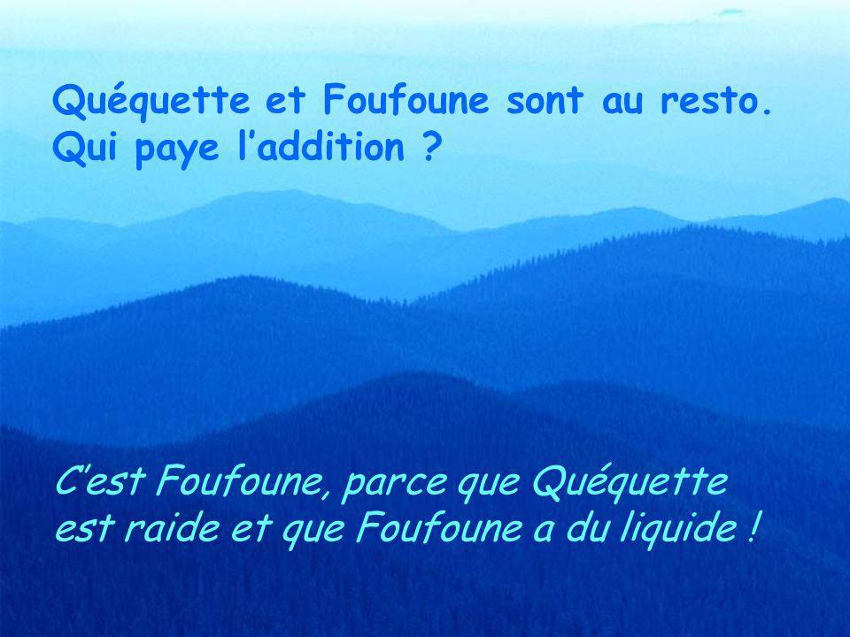 Quéquette et Foufoune sont au resto.Qui paye laddition .