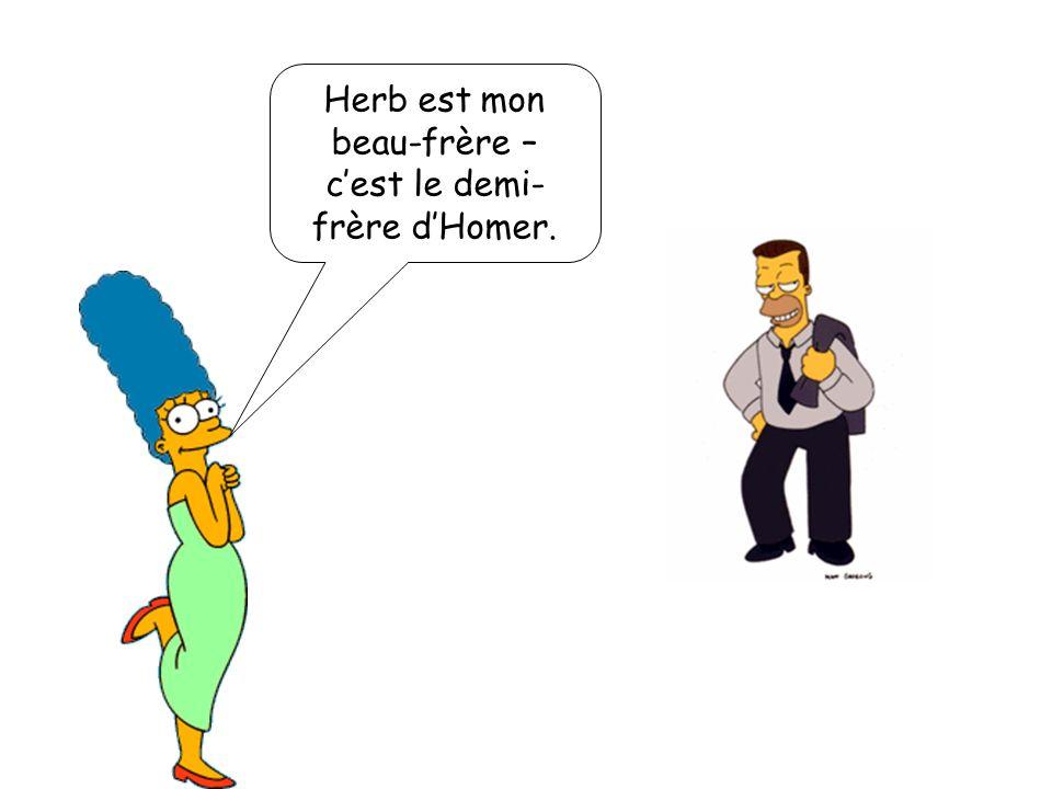 Herb est mon beau-frère – cest le demi- frère dHomer.
