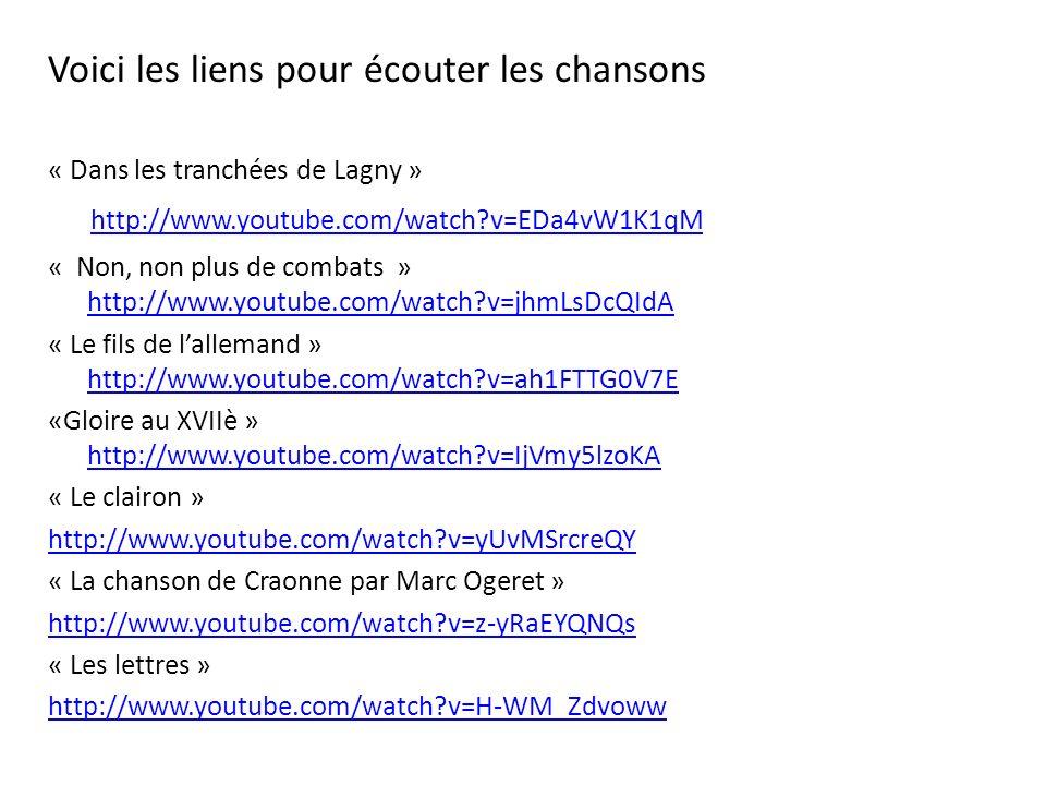 Voici les liens pour écouter les chansons « Dans les tranchées de Lagny » http://www.youtube.com/watch?v=EDa4vW1K1qM « Non, non plus de combats » http