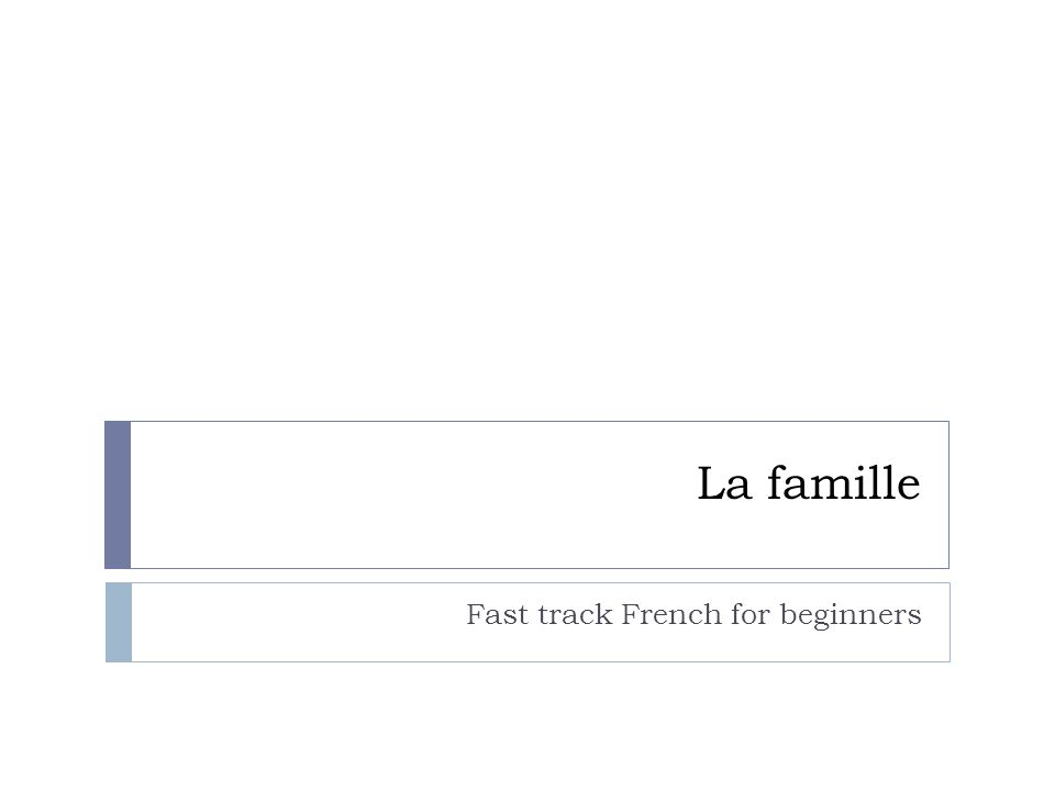 La famille Fast track French for beginners