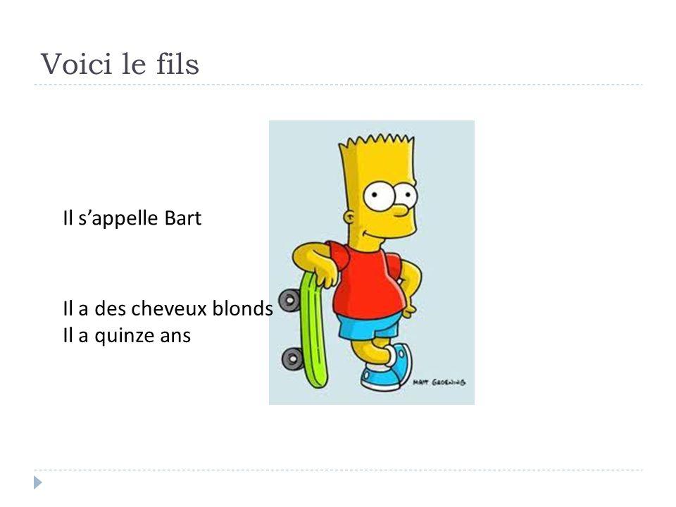 Voici le fils Il sappelle Bart Il a des cheveux blonds Il a quinze ans