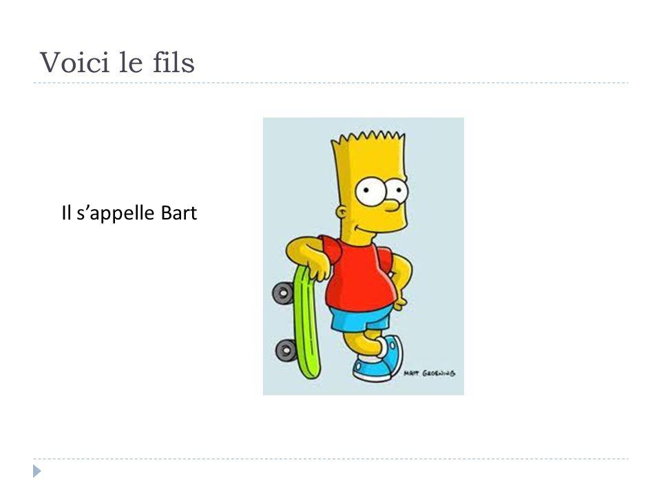 Voici le fils Il sappelle Bart